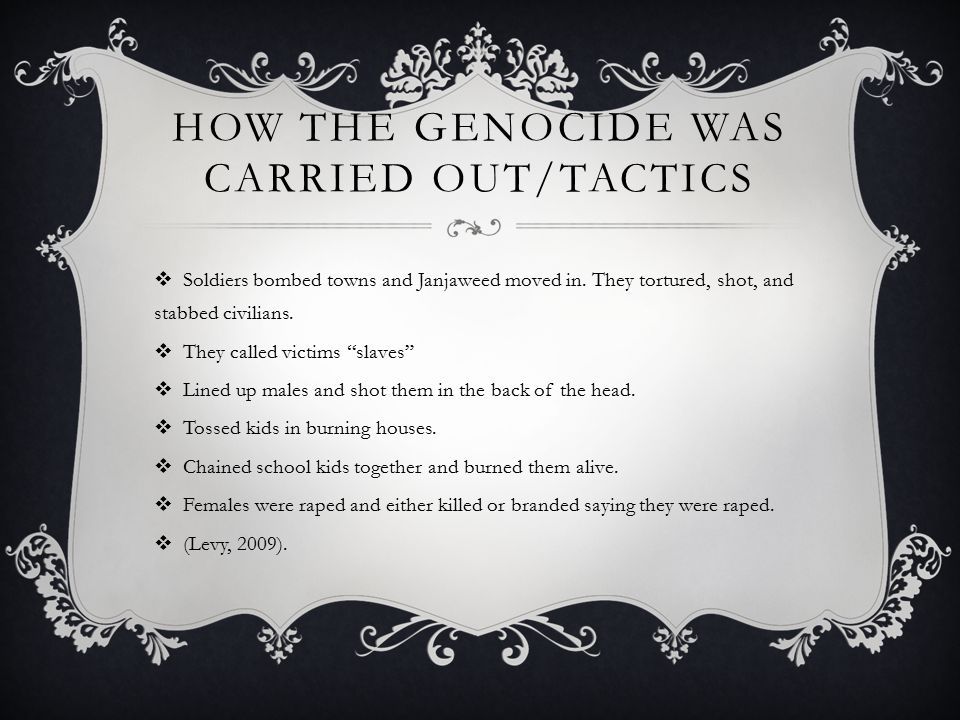HOW THE GENOCIDE WAS CARRIED OUT/TACTICS  Soldiers bombed towns and Janjaweed moved in.