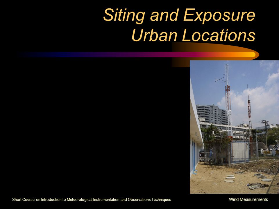 Short Course on Introduction to Meteorological Instrumentation and Observations Techniques Wind Measurements Siting and Exposure Urban Locations