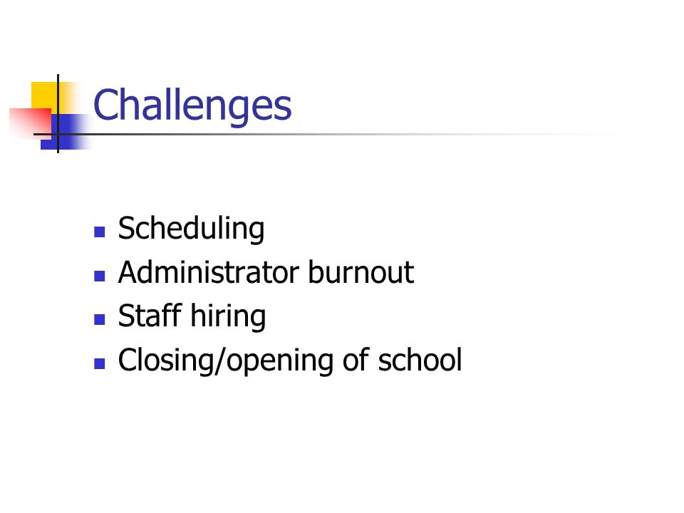 Challenges Scheduling Administrator burnout Staff hiring Closing/opening of school