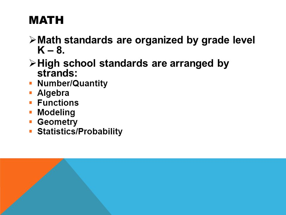 MATH  Math standards are organized by grade level K – 8.