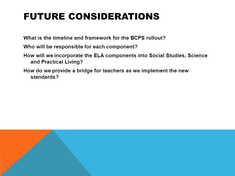 FUTURE CONSIDERATIONS What is the timeline and framework for the BCPS rollout.