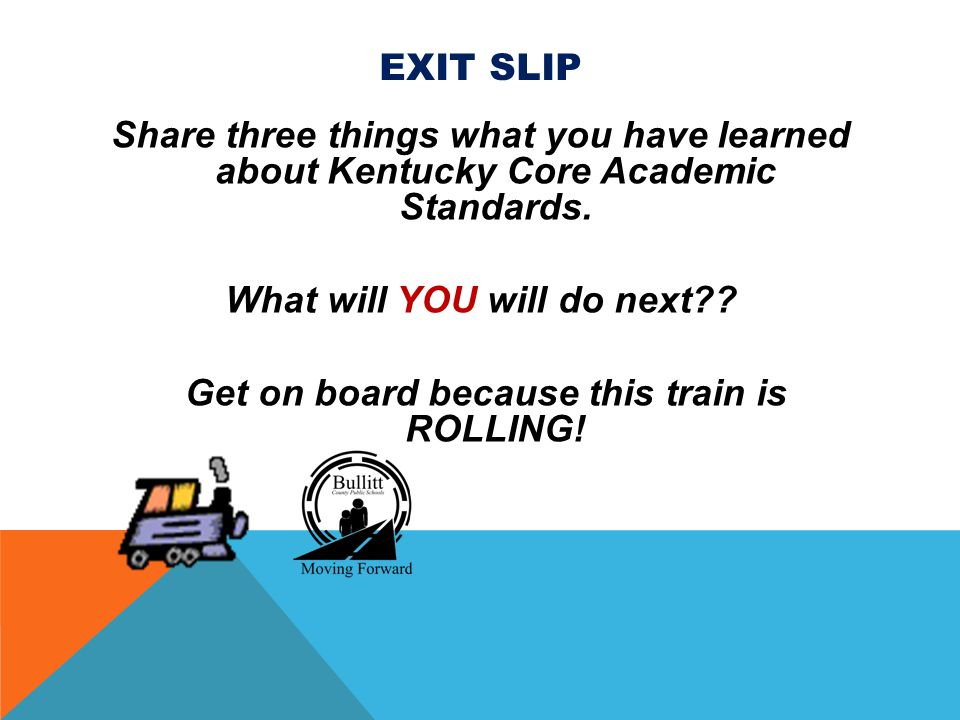 EXIT SLIP Share three things what you have learned about Kentucky Core Academic Standards.