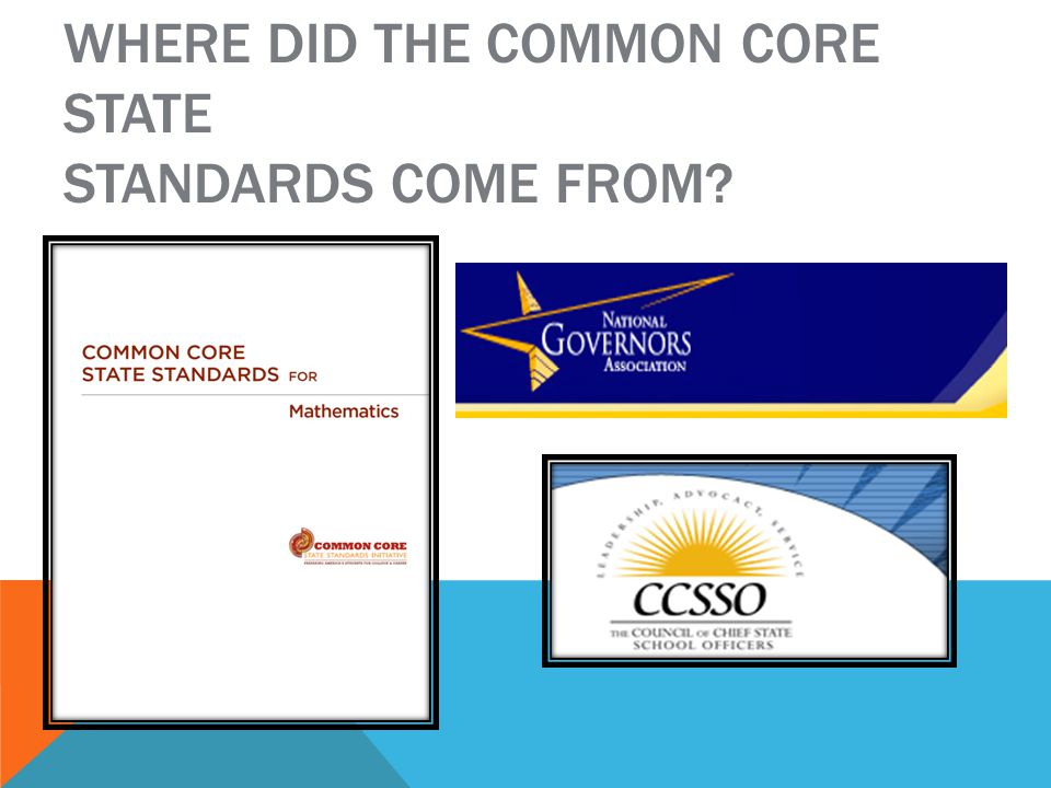 WHERE DID THE COMMON CORE STATE STANDARDS COME FROM
