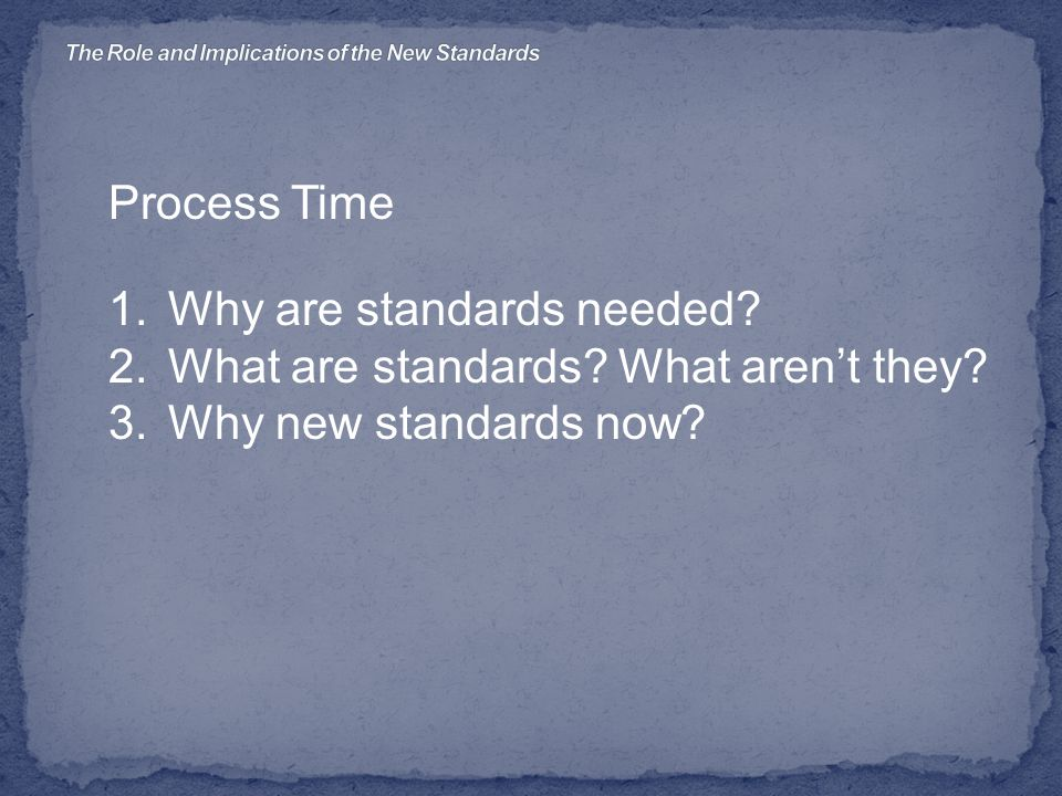 Process Time 1.Why are standards needed. 2.What are standards.