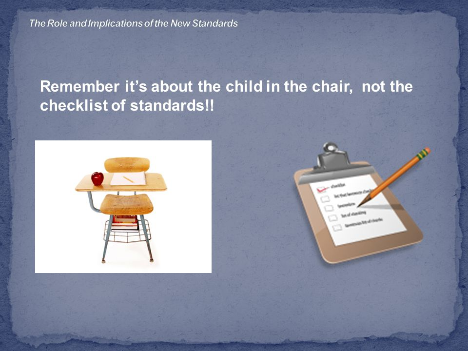 Remember it's about the child in the chair, not the checklist of standards!!