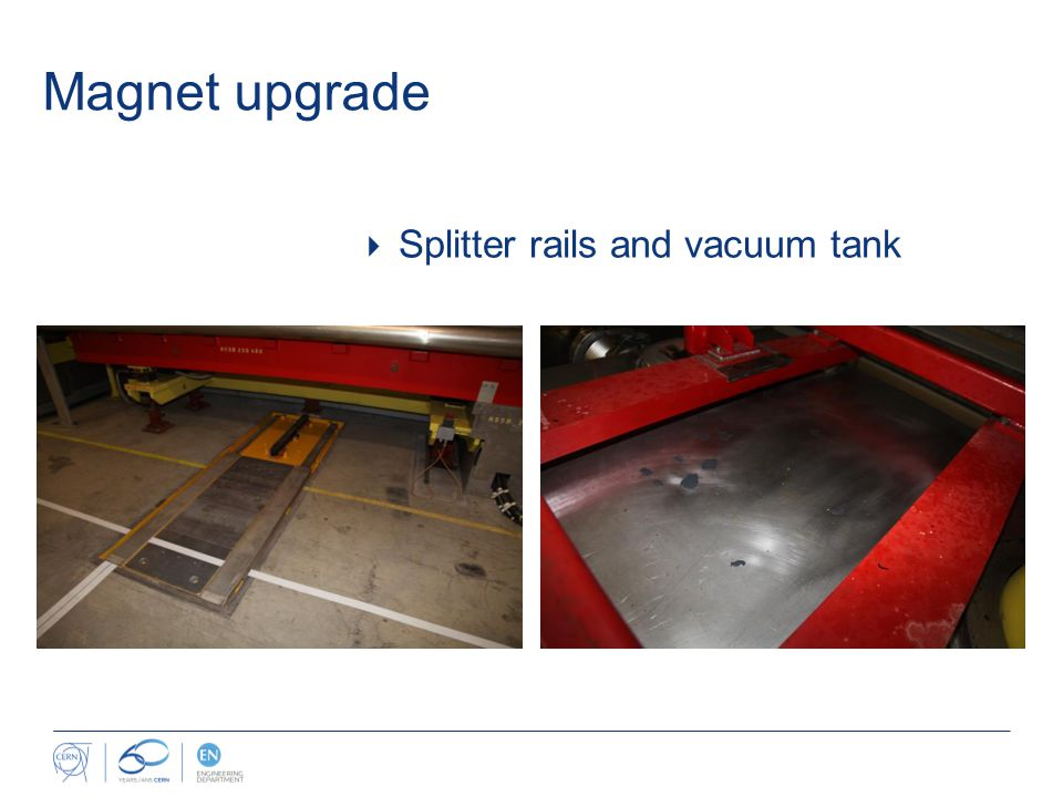 Magnet upgrade  Splitter rails and vacuum tank