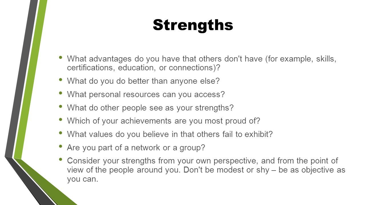 Strengths What advantages do you have that others don t have (for example, skills, certifications, education, or connections).