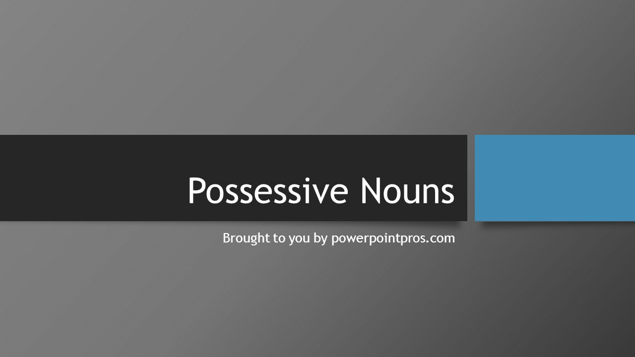 Possessive Nouns Brought to you by powerpointpros.com