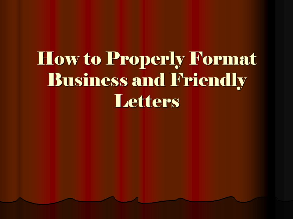 How To Properly Format Business And Friendly Letters Ppt Download