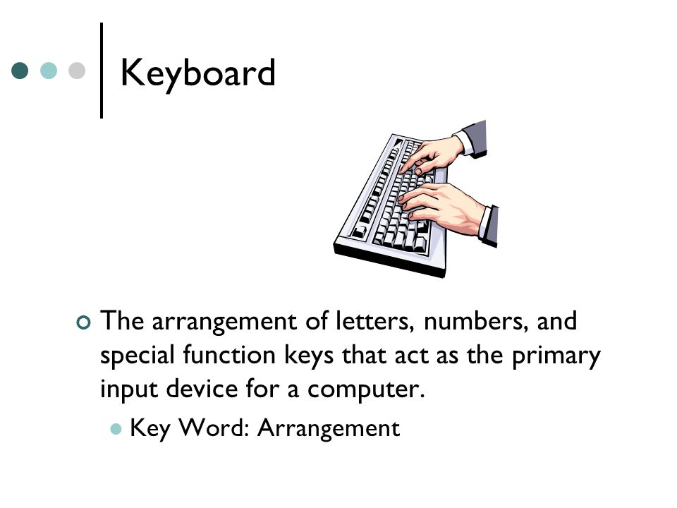 Keyboard The arrangement of letters, numbers, and special function keys that act as the primary input device for a computer.