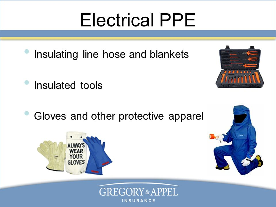 Electrical PPE Insulating line hose and blankets Insulated tools Gloves and other protective apparel