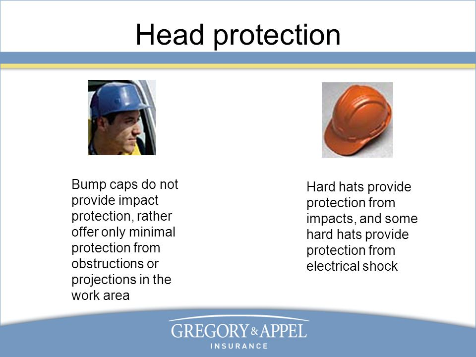 Head protection Hard hats provide protection from impacts, and some hard hats provide protection from electrical shock Bump caps do not provide impact protection, rather offer only minimal protection from obstructions or projections in the work area