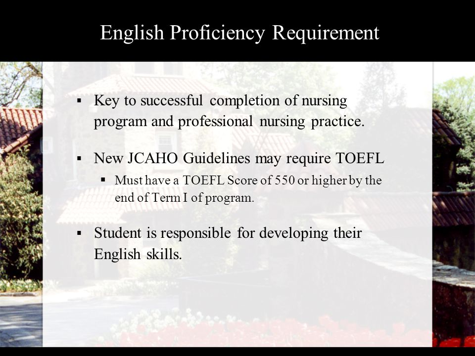 English Proficiency Requirement  Key to successful completion of nursing program and professional nursing practice.