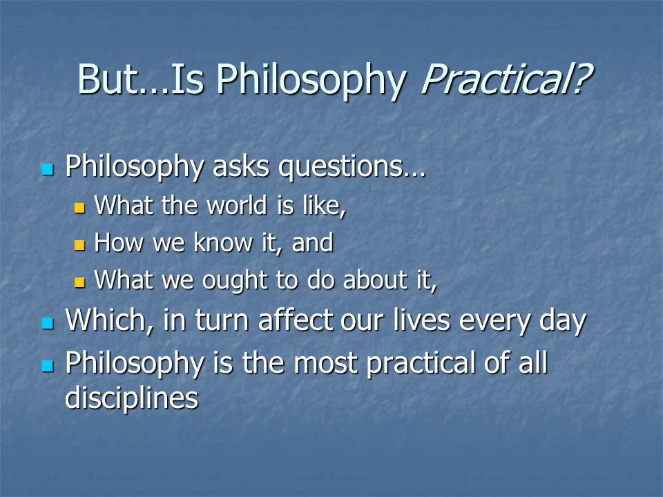 But…Is Philosophy Practical.