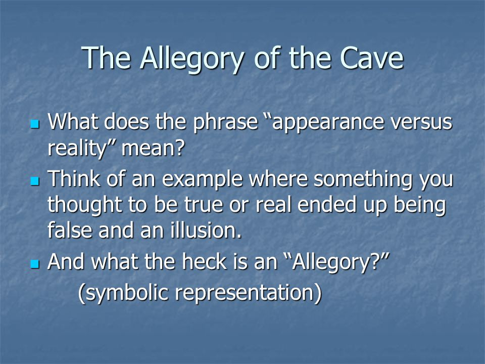 The Allegory of the Cave What does the phrase appearance versus reality mean.