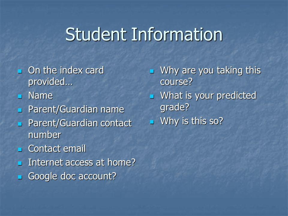 Student Information On the index card provided… On the index card provided… Name Name Parent/Guardian name Parent/Guardian name Parent/Guardian contact number Parent/Guardian contact number Contact email Contact email Internet access at home.