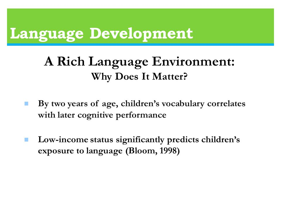 Language Development A Rich Language Environment: Why Does It Matter.