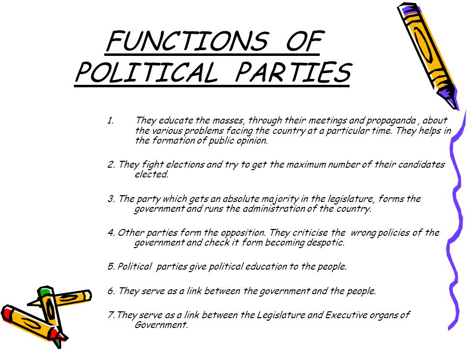 FUNCTIONS OF POLITICAL PARTIES 1.They educate the masses, through their meetings and propaganda, about the various problems facing the country at a particular time.
