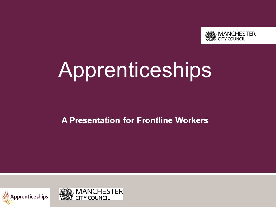 Apprenticeships A Presentation for Frontline Workers