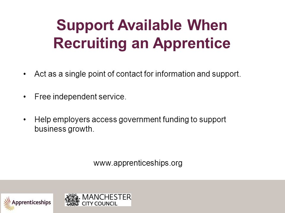 Support Available When Recruiting an Apprentice Act as a single point of contact for information and support.