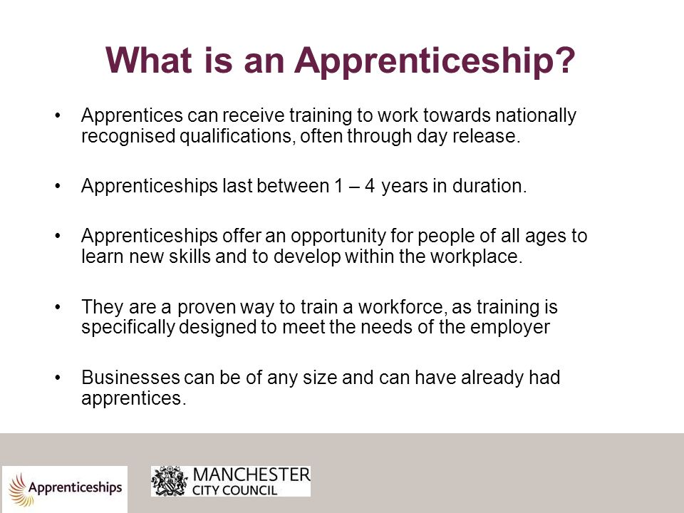 Apprentices can receive training to work towards nationally recognised qualifications, often through day release.