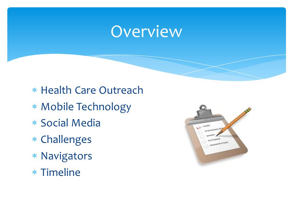  Health Care Outreach  Mobile Technology  Social Media  Challenges  Navigators  Timeline Overview