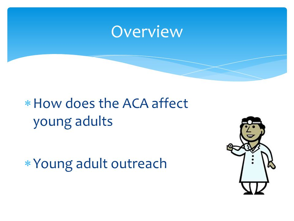  How does the ACA affect young adults  Young adult outreach Overview