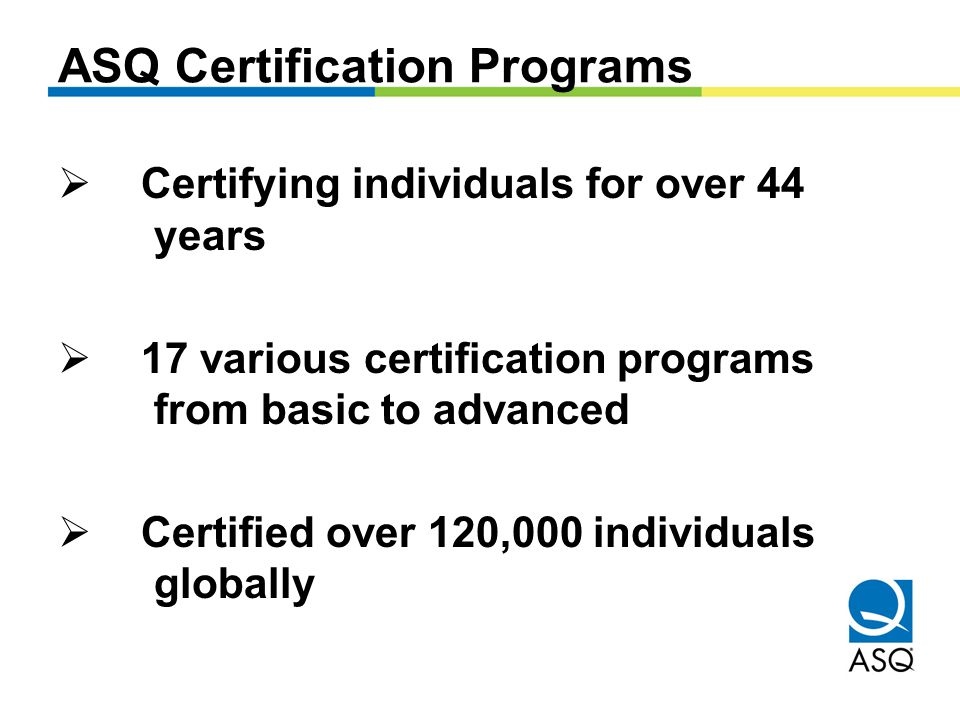 ASQ Certification Programs. What is ASQ Certification? A formal ...