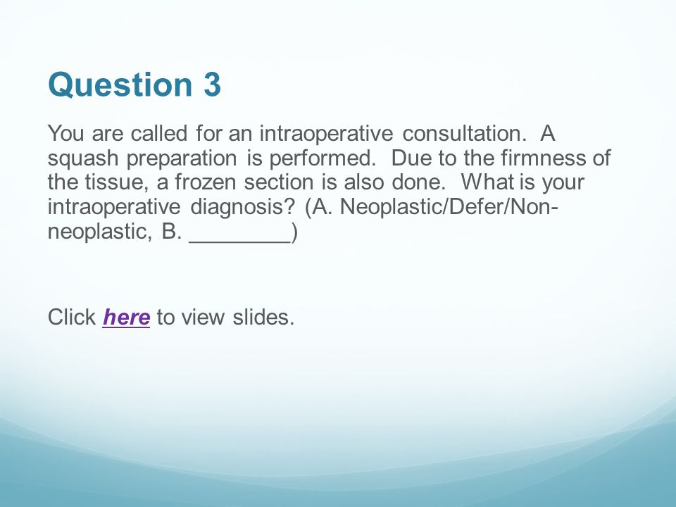 Question 3 You are called for an intraoperative consultation.