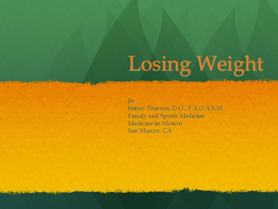 Losing Weight By Jeffrey Pearson, D.O., F.A.O.A.S.M. Family and ...