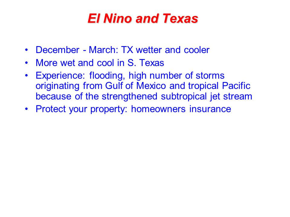 December - March: TX wetter and cooler More wet and cool in S.