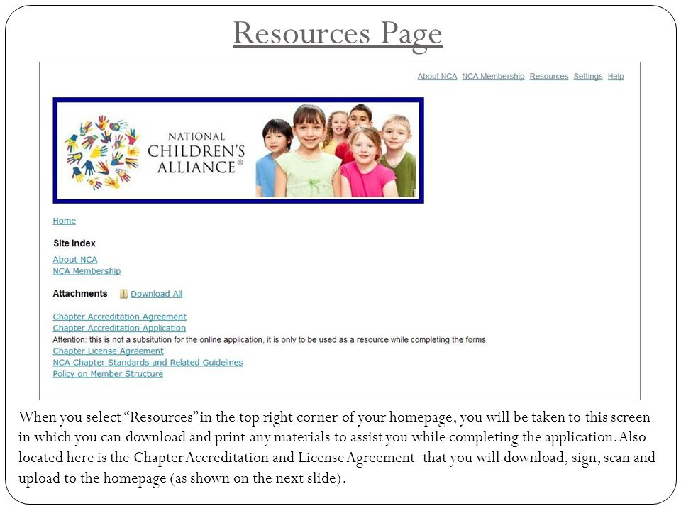 Resources Page When you select Resources in the top right corner of your homepage, you will be taken to this screen in which you can download and print any materials to assist you while completing the application.