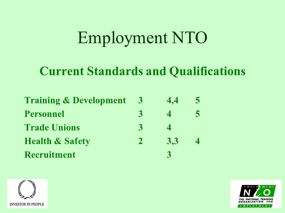 Employment NTO Current Standards and Qualifications Training & Development34,45 Personnel345 Trade Unions34 Health & Safety23,34 Recruitment 3