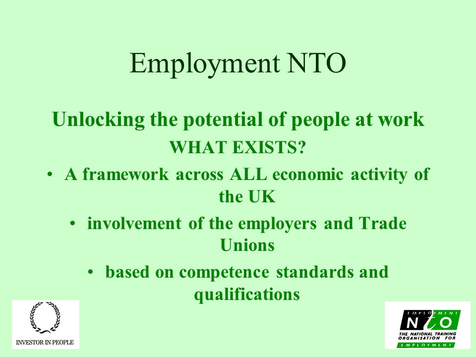 Employment NTO Unlocking the potential of people at work WHAT EXISTS.
