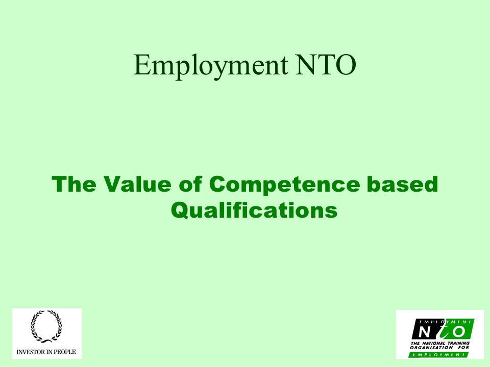 Employment NTO The Value of Competence based Qualifications