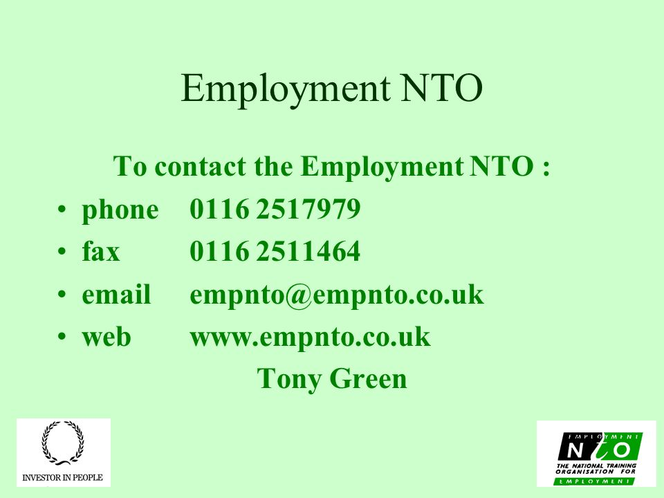 Employment NTO To contact the Employment NTO : phone fax webwww.empnto.co.uk Tony Green