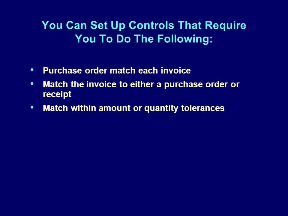 You Can Set Up Controls That Require You To Do The Following: Purchase order match each invoice Match the invoice to either a purchase order or receipt Match within amount or quantity tolerances Purchase order match each invoice Match the invoice to either a purchase order or receipt Match within amount or quantity tolerances