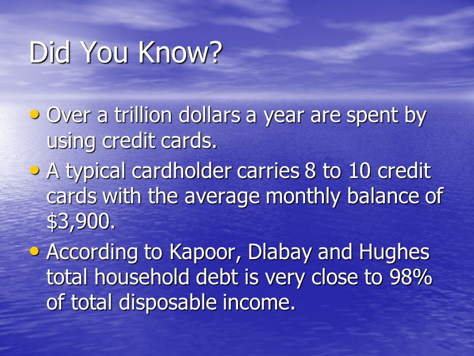 Did You Know. Over a trillion dollars a year are spent by using credit cards.