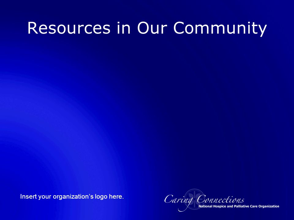 Insert your organization's logo here. Resources in Our Community