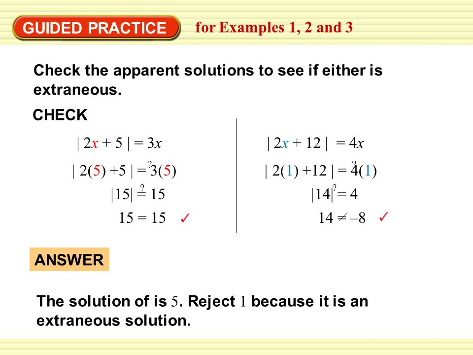 GUIDED PRACTICE The solution of is 5. Reject 1 because it is an extraneous solution.