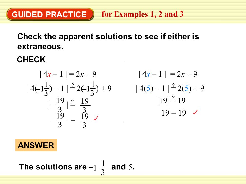 GUIDED PRACTICE ANSWER The solutions are – and 5.