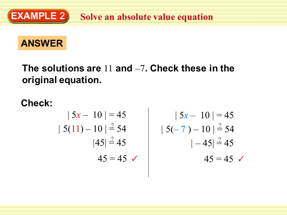 EXAMPLE 2 Solve an absolute value equation The solutions are 11 and –7.