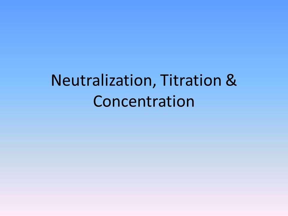Neutralization, Titration & Concentration