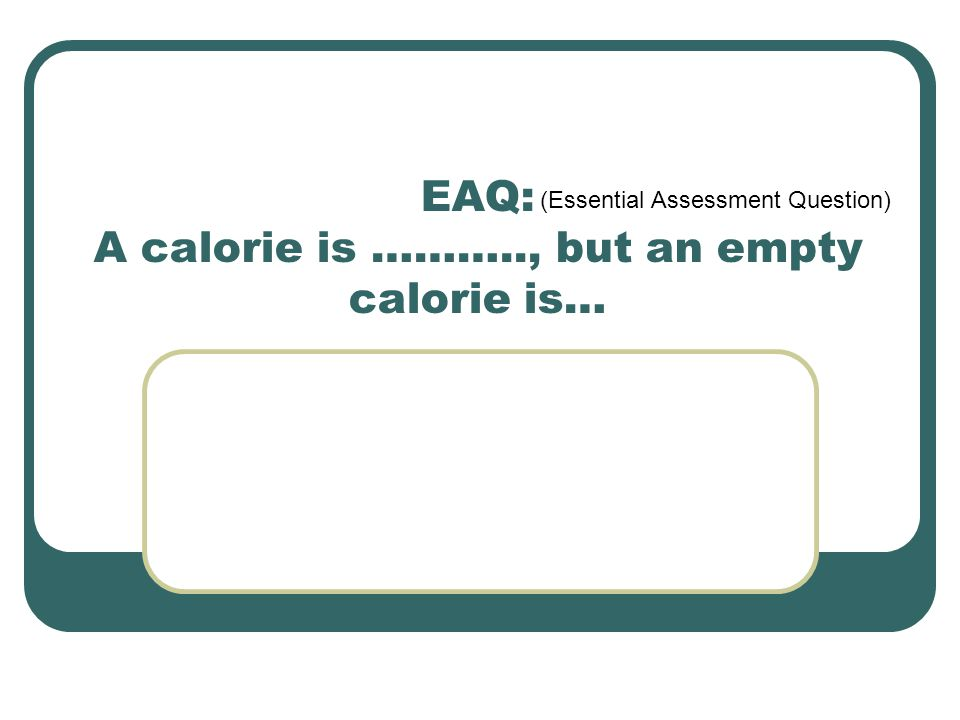 Eaq A Calorie Is But An Empty Calorie Is Essential Assessment Question Ppt Download A competency based assessment tool is a software or paper based process for assessing a below we describe the seven essential elements you need in a competency based assessment tool for it to. essential assessment question