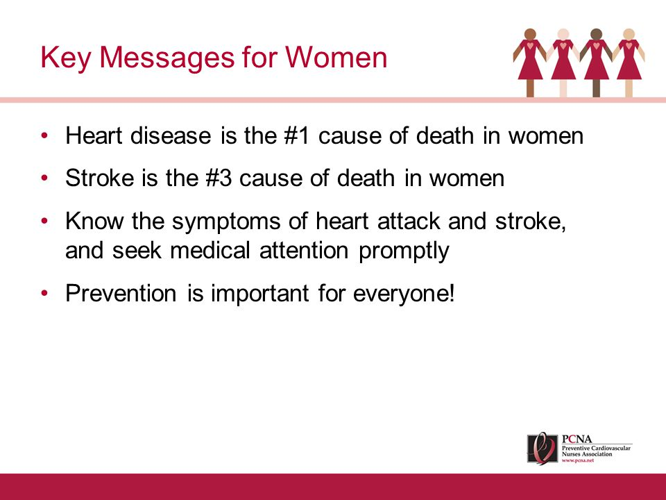 Heart disease is the #1 cause of death in women Stroke is the #3
