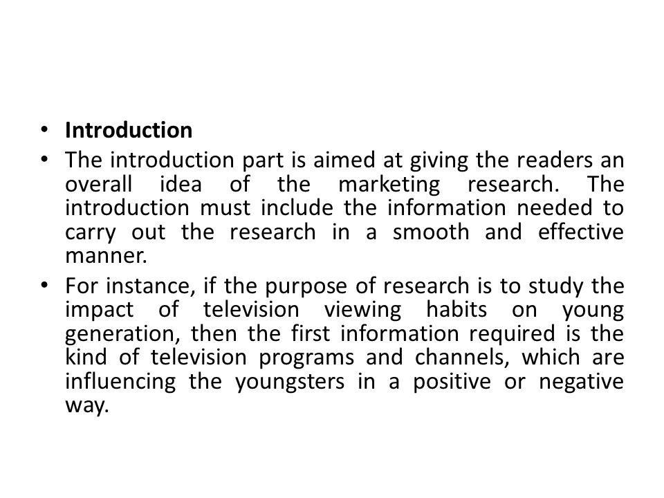Introduction The introduction part is aimed at giving the readers an overall idea of the marketing research.