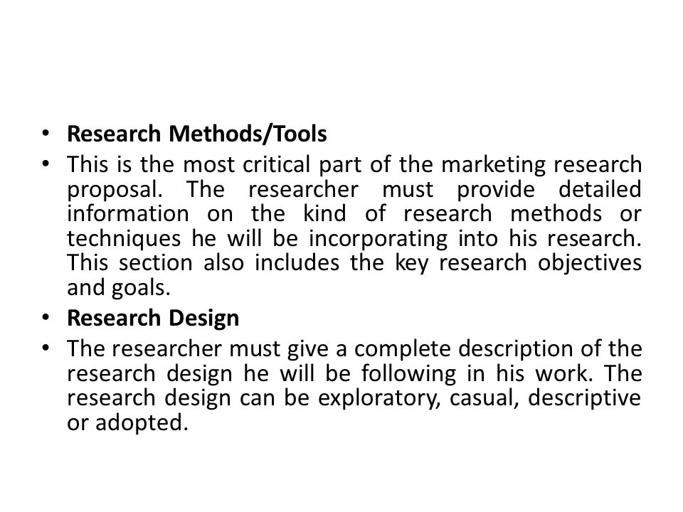 Research Methods/Tools This is the most critical part of the marketing research proposal.