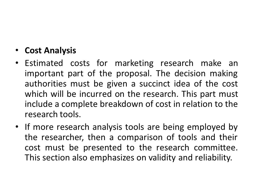 Cost Analysis Estimated costs for marketing research make an important part of the proposal.