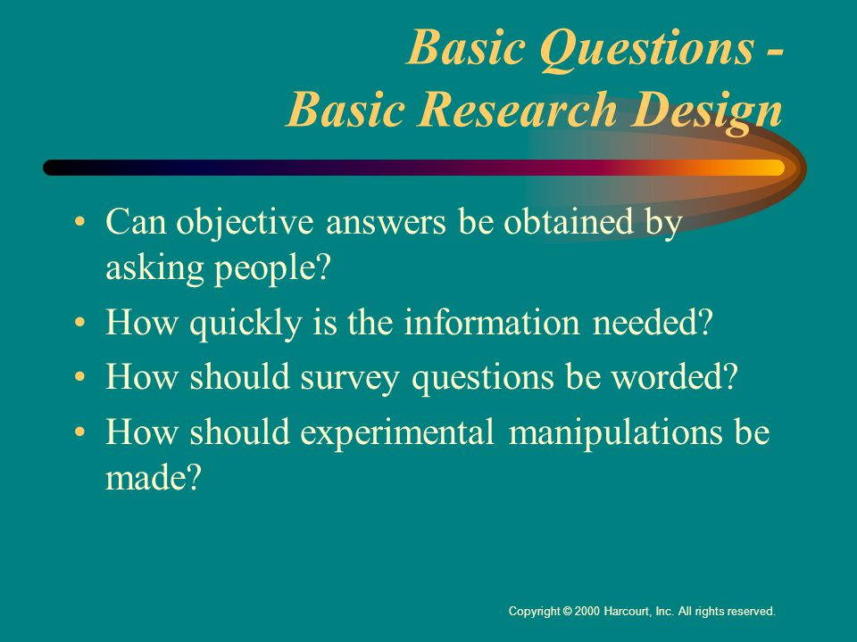 Basic Questions - Basic Research Design Can objective answers be obtained by asking people.