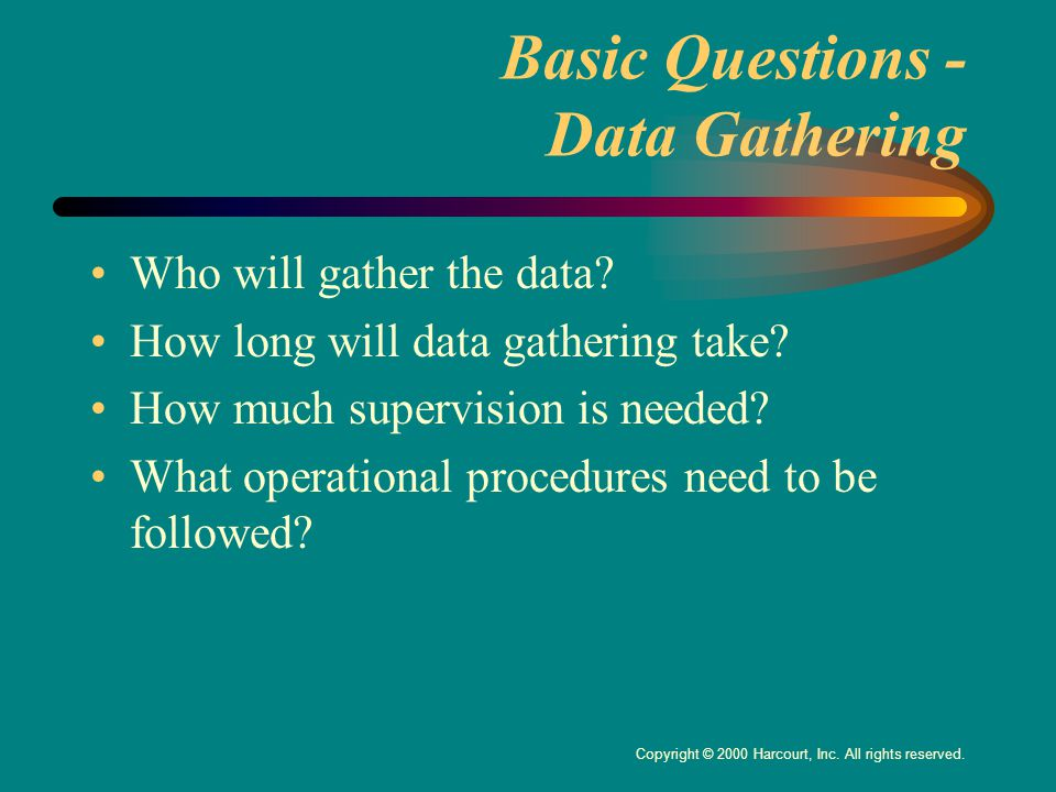 Basic Questions - Data Gathering Who will gather the data.